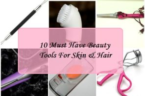10 Must Have Beauty Tools For Skin & Hair